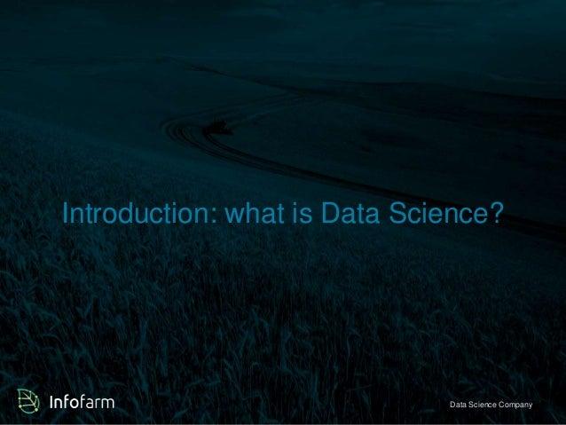 Introduction: what is Data Science?  Veldkant 33A, Kontich ● info@infofarmDa.btae S●ciwewncwe. inCfoomfaprman.bye