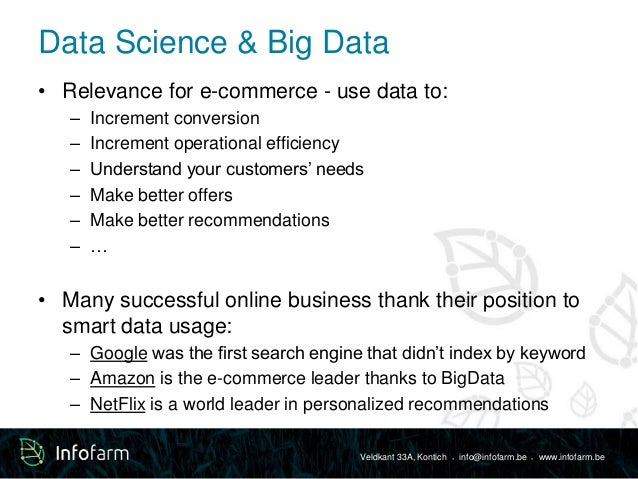 Data Science & Big Data  • Relevance for e-commerce - use data to:  – Increment conversion  – Increment operational effici...
