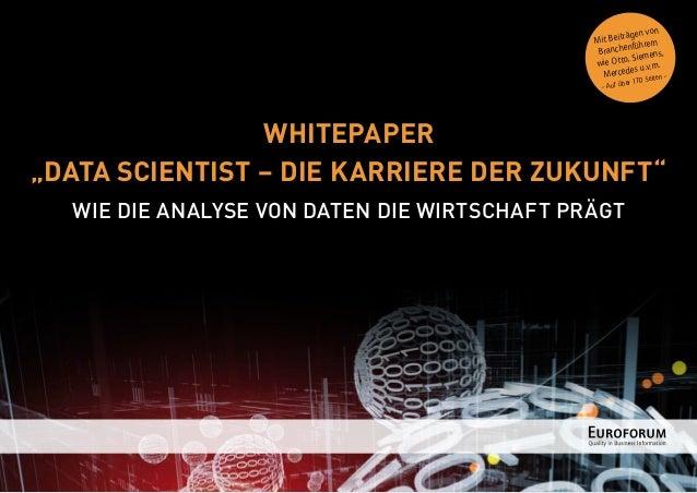 """WHITEPAPER """"DATA SCIENTIST – DIE KARRIERE DER ZUKUNFT"""" WIE DIE ANALYSE VON DATEN DIE WIRTSCHAFT PRÄGT Mit Beiträgen von Br..."""