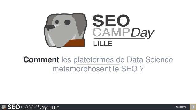 #seocamp 1 Comment les plateformes de Data Science métamorphosent le SEO ?
