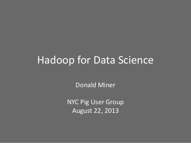 Hadoop for Data Science Donald Miner NYC Pig User Group August 22, 2013
