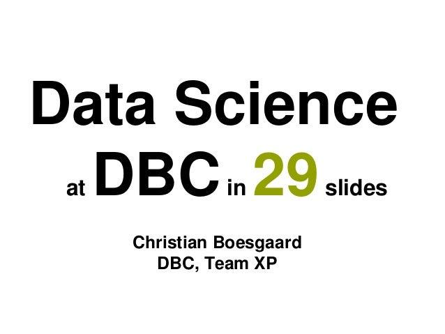 Data Science at DBCin 29slides Christian Boesgaard DBC, Team XP