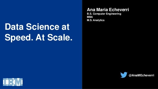 Data Science at Speed  At Scale