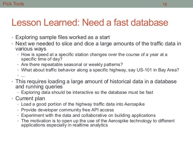 Lesson Learned: Need a fast database • Exploring sample files worked as a start • Next we needed to slice and dice a lar...