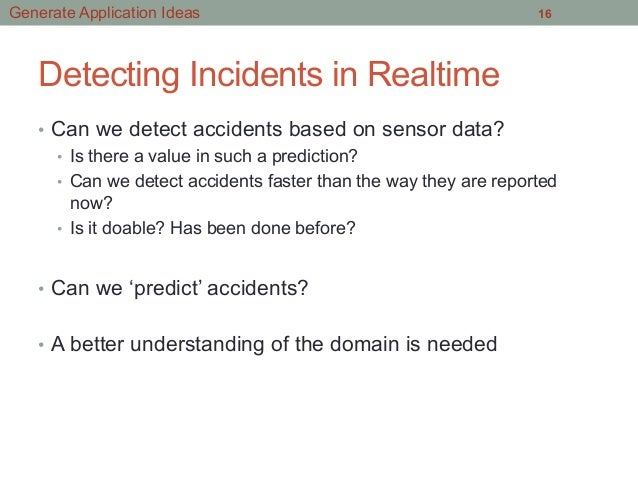 Detecting Incidents in Realtime • Can we detect accidents based on sensor data? • Is there a value in such a prediction?...