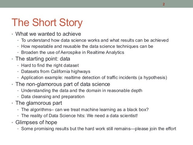 The Short Story • What we wanted to achieve • To understand how data science works and what results can be achieved • H...