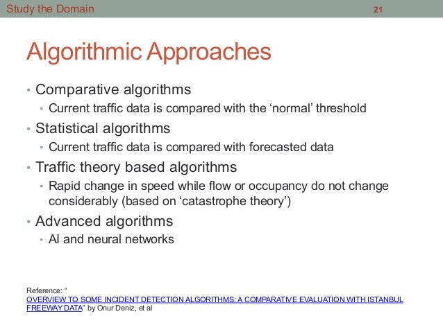 Algorithmic Approaches • Comparative algorithms • Current traffic data is compared with the 'normal' threshold • Statis...
