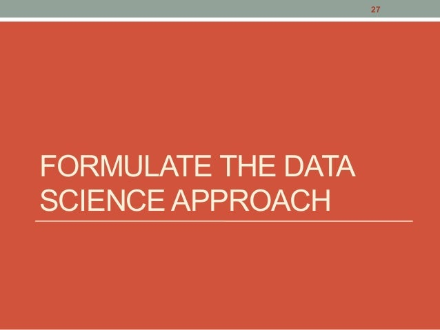 FORMULATE THE DATA SCIENCE APPROACH 27