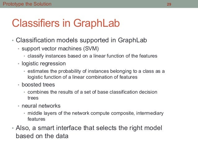 Classifiers in GraphLab • Classification models supported in GraphLab • support vector machines (SVM) • classify instan...