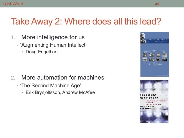 Take Away 2: Where does all this lead? 1. More intelligence for us • 'Augmenting Human Intellect' • Doug Engelbart 2. ...
