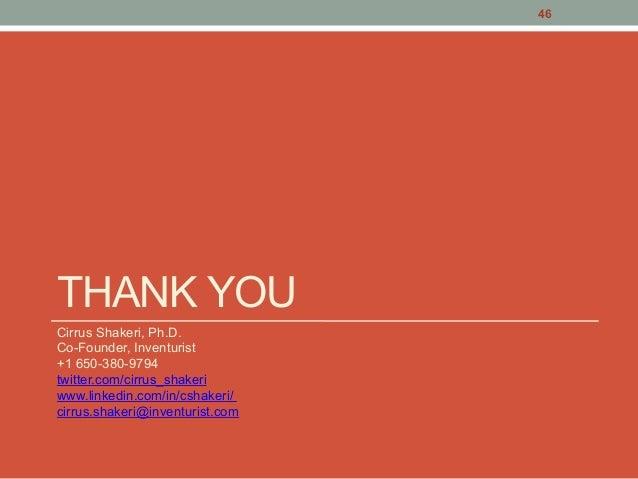 THANK YOU Cirrus Shakeri, Ph.D. Co-Founder, Inventurist +1 650-380-9794 twitter.com/cirrus_shakeri www.linkedin.com/in/csh...