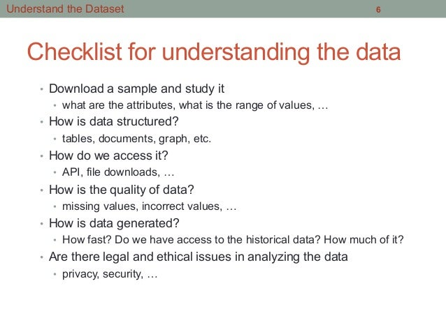 Checklist for understanding the data • Download a sample and study it • what are the attributes, what is the range of va...