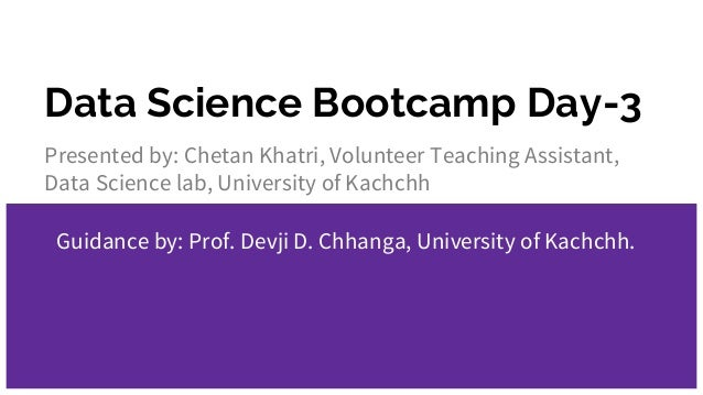 Data Science Bootcamp Day-3 Presented by: Chetan Khatri, Volunteer Teaching Assistant, Data Science lab, University of Kac...