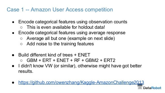Case 1 -- Amazon User Access competition ● Encode categorical features using observation counts ○ This is even available f...