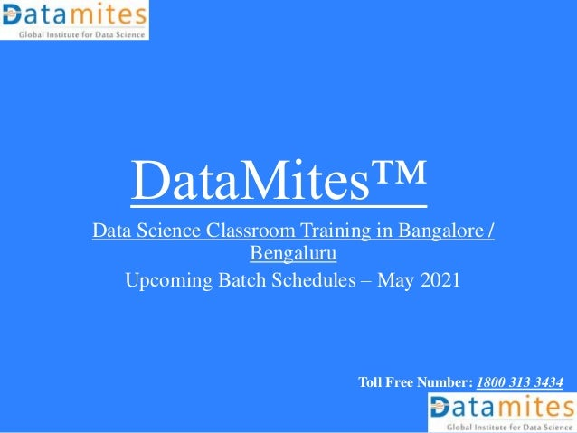 DataMites™ Data Science Classroom Training in Bangalore / Bengaluru Upcoming Batch Schedules – May 2021 Toll Free Number: ...