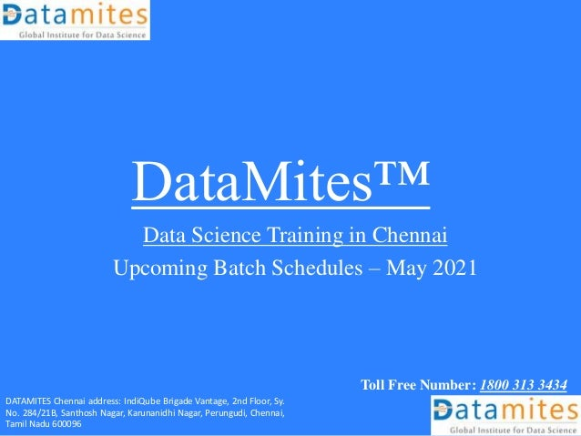 DataMites™ Data Science Training in Chennai Upcoming Batch Schedules – May 2021 Toll Free Number: 1800 313 3434 DATAMITES ...