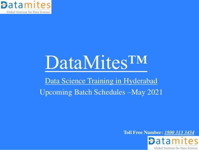 DataMites™ Data Science Training in Hyderabad Upcoming Batch Schedules –May 2021 Toll Free Number: 1800 313 3434