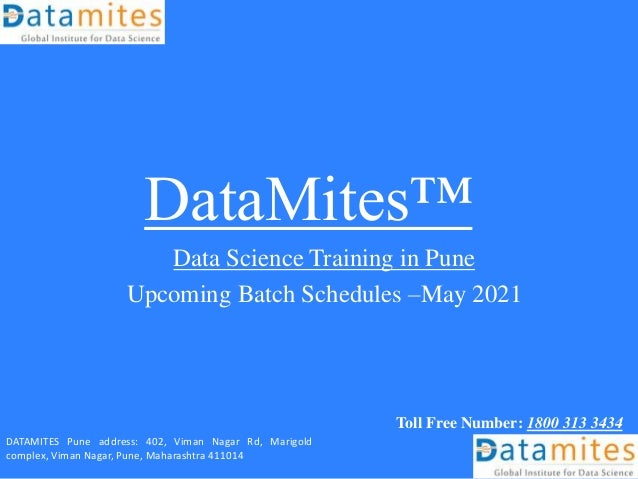 DataMites™ Data Science Training in Pune Upcoming Batch Schedules –May 2021 Toll Free Number: 1800 313 3434 DATAMITES Pune...