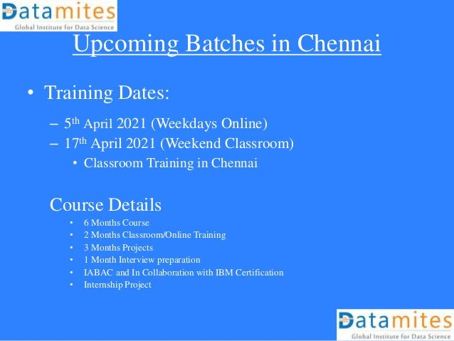 Upcoming Batches in Chennai • Training Dates: – 5th April 2021 (Weekdays Online) – 17th April 2021 (Weekend Classroom) • C...