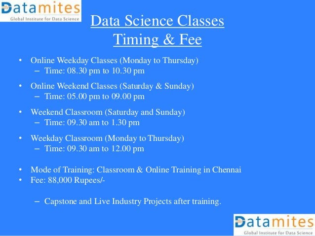 Data Science Classes Timing & Fee • Online Weekday Classes (Monday to Thursday) – Time: 08.30 pm to 10.30 pm • Online Week...