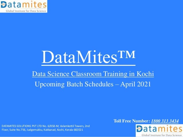 DataMites™ Data Science Classroom Training in Kochi Upcoming Batch Schedules – April 2021 Toll Free Number: 1800 313 3434 ...