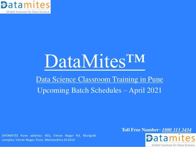 DataMites™ Data Science Classroom Training in Pune Upcoming Batch Schedules – April 2021 Toll Free Number: 1800 313 3434 D...