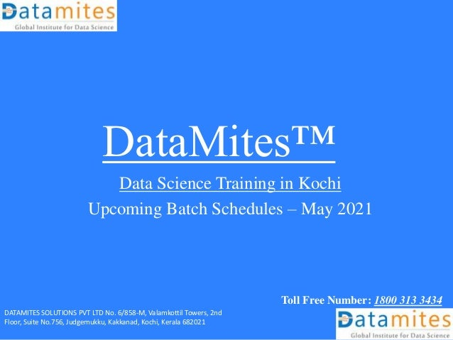 DataMites™ Data Science Training in Kochi Upcoming Batch Schedules – May 2021 Toll Free Number: 1800 313 3434 DATAMITES SO...