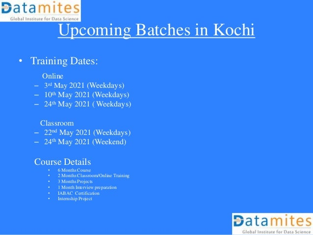 Upcoming Batches in Kochi • Training Dates: Online – 3rd May 2021 (Weekdays) – 10th May 2021 (Weekdays) – 24th May 2021 ( ...