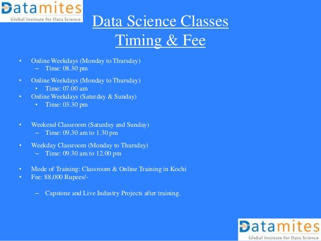 Data Science Classes Timing & Fee • Online Weekdays (Monday to Thursday) – Time: 08.30 pm • Online Weekdays (Monday to Thu...