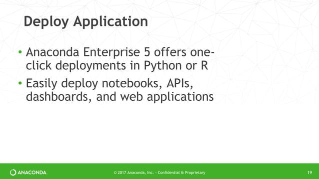 © 2017 Anaconda, Inc. - Confidential & Proprietary Deploy Application • Anaconda Enterprise 5 offers one- click deployment...