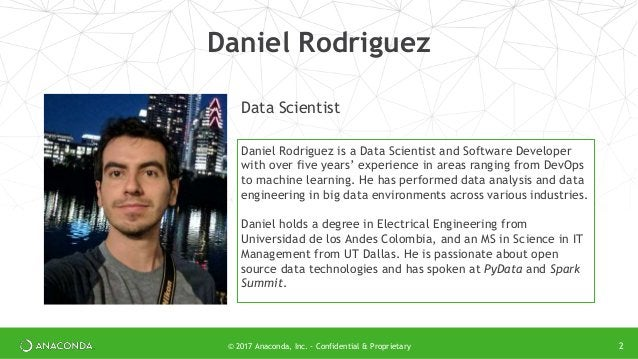 Data Scientist Daniel Rodriguez Daniel Rodriguez is a Data Scientist and Software Developer with over five years' experien...