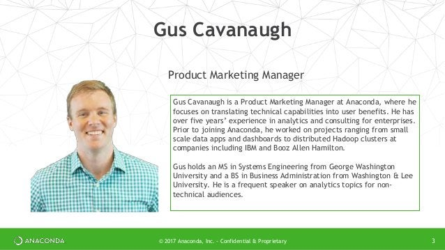 Product Marketing Manager Gus Cavanaugh Gus Cavanaugh is a Product Marketing Manager at Anaconda, where he focuses on tran...