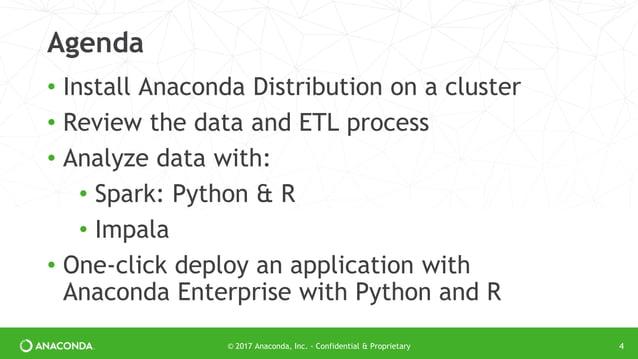 © 2017 Anaconda, Inc. - Confidential & Proprietary Agenda • Install Anaconda Distribution on a cluster • Review the data a...