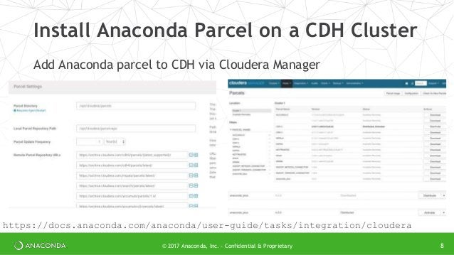 © 2017 Anaconda, Inc. - Confidential & Proprietary Install Anaconda Parcel on a CDH Cluster Add Anaconda parcel to CDH via...