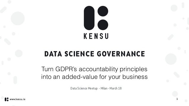 www.kensu.io DATA SCIENCE GOVERNANCE 1 Turn GDPR's accountability principles into an added-value for your business Data Sc...