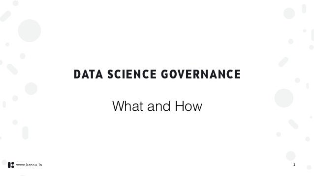 www.kensu.io DATA SCIENCE GOVERNANCE 1 What and How