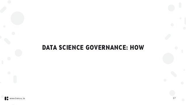 www.kensu.io DATA SCIENCE GOVERNANCE: HOW 17