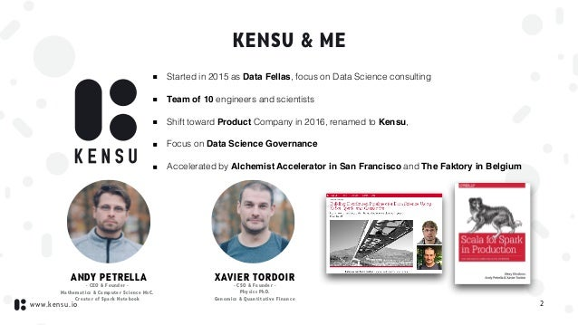 www.kensu.io 2 - CEO & Founder - Mathematics & Computer Science MsC. Creator of Spark Notebook - CSO & Founder - Physics P...