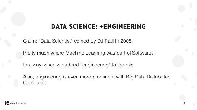 "www.kensu.io DATA SCIENCE: +ENGINEERING Claim: ""Data Scientist"" coined by DJ Patil in 2008. Pretty much where Machine Lear..."