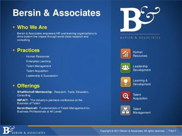 Copyright © 2011 Bersin & Associates. All rights reserved. Page 2 Bersin & Associates  Who We Are • Bersin & Associates e...
