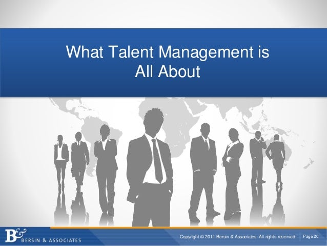 Copyright © 2011 Bersin & Associates. All rights reserved. Page 20 What Talent Management is All About
