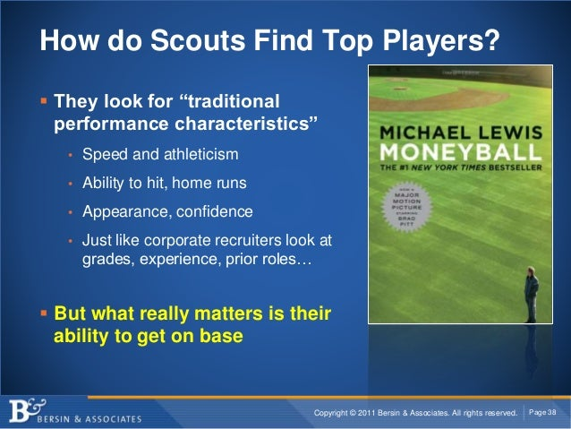 "Copyright © 2011 Bersin & Associates. All rights reserved. Page 38 How do Scouts Find Top Players?  They look for ""tradit..."