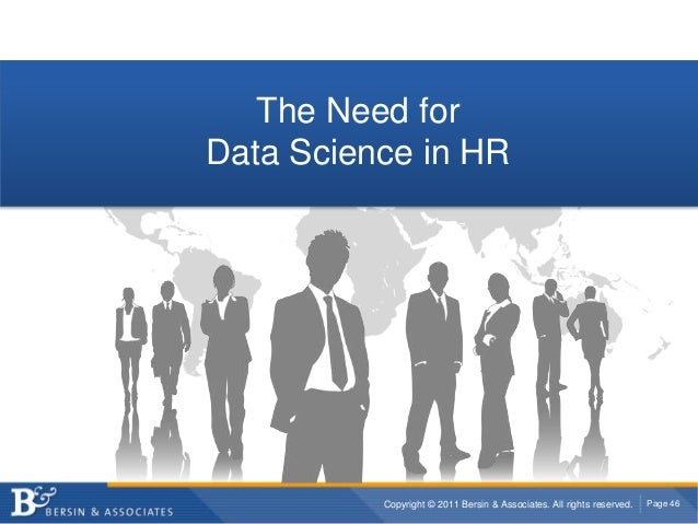 Copyright © 2011 Bersin & Associates. All rights reserved. Page 46 The Need for Data Science in HR