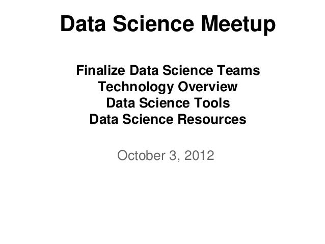 Data Science Meetup Finalize Data Science Teams    Technology Overview      Data Science Tools   Data Science Resources   ...