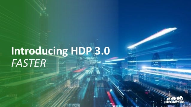 19 © Hortonworks Inc. 2011 – 2017. All Rights Reserved Introducing HDP 3.0 FASTER