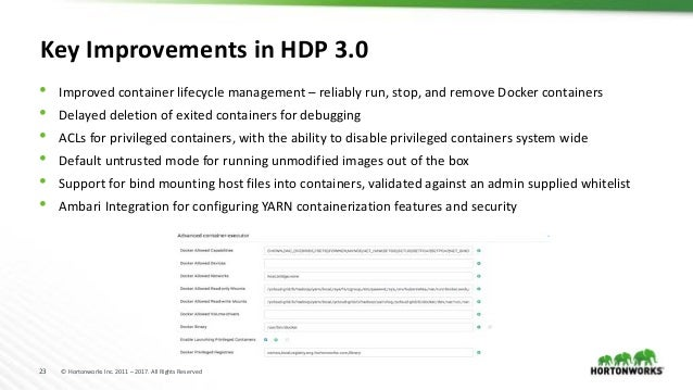 23 © Hortonworks Inc. 2011 – 2017. All Rights Reserved Key Improvements in HDP 3.0 • Improved container lifecycle manageme...