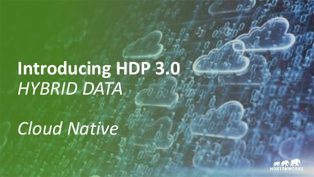 35 © Hortonworks Inc. 2011 – 2017. All Rights Reserved Introducing HDP 3.0 HYBRID DATA Cloud Native