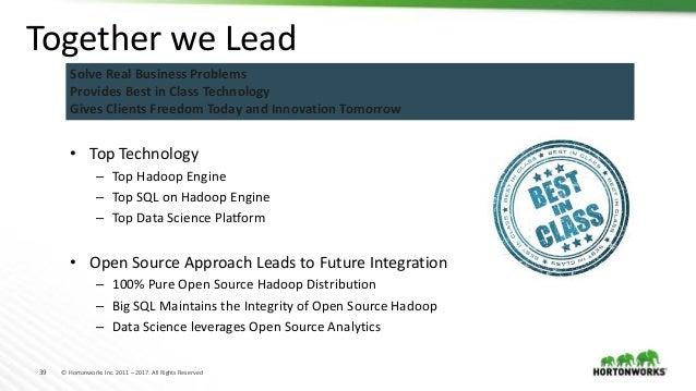 39 © Hortonworks Inc. 2011 – 2017. All Rights Reserved • Top Technology – Top Hadoop Engine – Top SQL on Hadoop Engine – T...