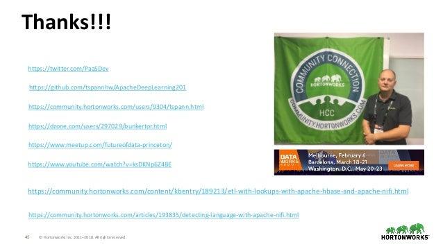 45 © Hortonworks Inc. 2011–2018. All rights reserved. Thanks!!! https://community.hortonworks.com/users/9304/tspann.html h...