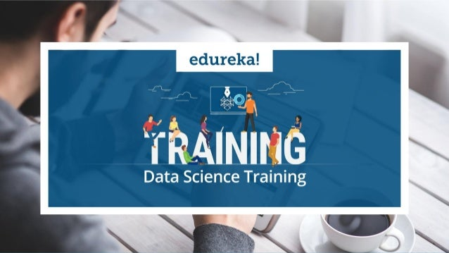 www.edureka.co/data-scienceEDUREKA DATA SCIENCE CERTIFICATION TRAINING